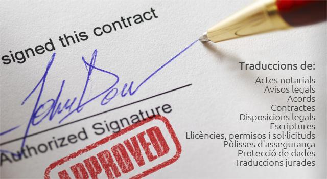 Traduccions de: Actes notarials; Avisos legals; Acords; Contractes; Disposicions legals; Escriptures; Llicències, permisos i sol·licituds; Pòlisses d'assegurança; Protecció de dades; Traduccions jurades.