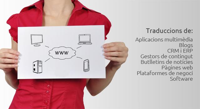 Traduccions de: Aplicacions multimèdia; Blogs; CRM i ERP; Gestors de contingut; Butlletins de notícies; Pàgines web; Plataformes de negoci; Software.