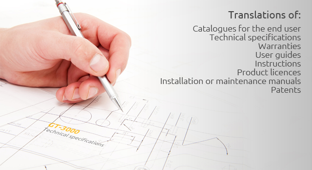 Translations of: Catalogues for the end user; Technical specifications; Warranties; User guides; Instructions; Product licences; Installation or maintenance manuals; Patents.