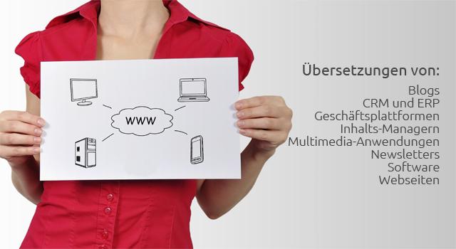 Übersetzungen von: Multimedia-Anwendungen; Blogs; CRM und ERP; Inhalts-Managern; Newsletter; Webseiten; Geschäftsplattformen; Software.